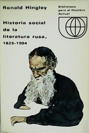 Historia social de la literatura rusa, 1825-1904.: HINLEY, Ronald.-