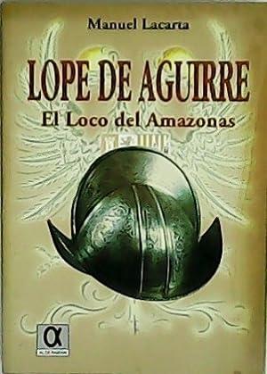 Lope de Aguirre: El loco del Amazonas.: LACARTA, Manuel.-