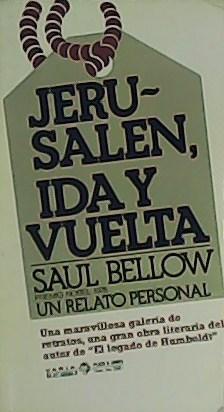 Jerusalen, ida y vuelta. Un relato personal.: BELLOW, Saul.-