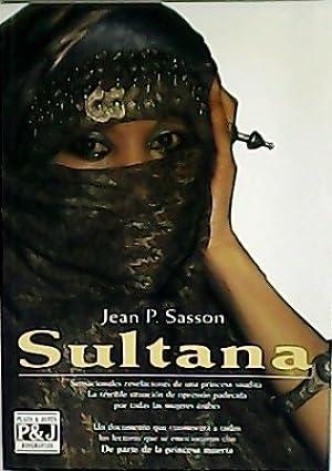 Sultana: sensacionales revelaciones de una princesa saudita.: SASSON, Jean P.-