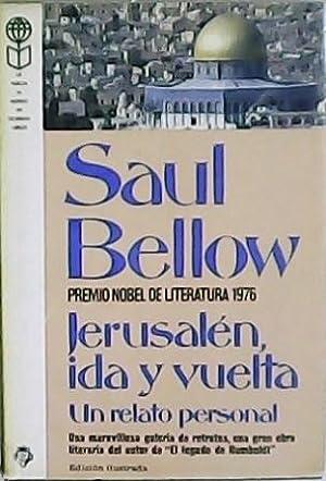 Jerusalén, ida y vuelta. Un relato personal.: BELLOW, Saul.-