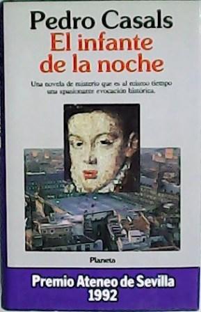 El infante de la noche. Una novela: CASALS, Pedro.-