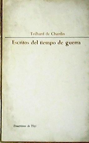Escritos del tiempo de guerra (1916-1919).: CHARDIN, Teilhard.-