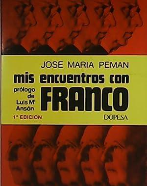 Mis encuentros con Franco. Prólogo de Luis: PEMÁN, José María.-