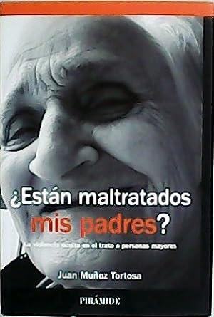 Están maltratando a mis padres?. La violencia: MUÑOZ TORTOSA, Juan.-