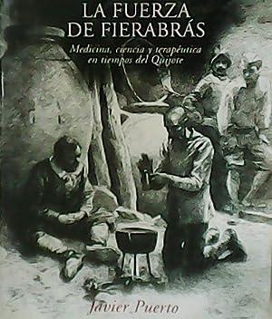 La Fuerza de Fierabrás. Medicina, ciencia y terapéutica en tiempos del Quijote.: PUERTO, Javier.-