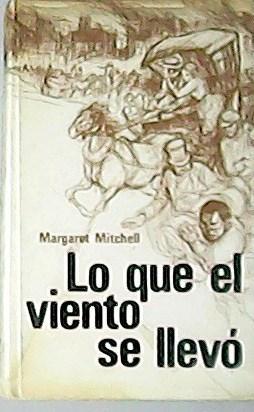 Lo que el viento se llevó. Traducción: MITCHELL, Margaret.-