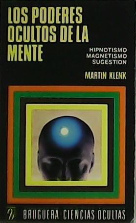 Los poderes ocultos de la mente. Hipnotismo.: KLENK, Martin.-