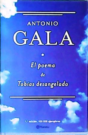 El poema de Tobías desangelado.: GALA, Antonio.-