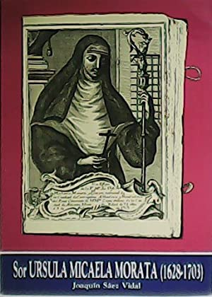 Sor Ursula Micaela Morata (1628 - 1703).: SAEZ VIDAL, Joaquín.-