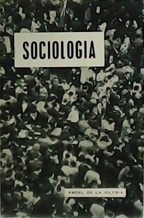 Sociología y Metodología y Sistemática de las: IGLESIA, Ángel de.-