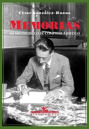 Memorias (Mi medio siglo se confiesa a: GONZÁLEZ-RUANO, César.-