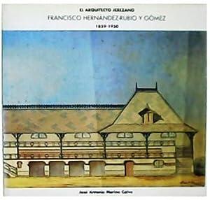 El arquitecto jerezano Francisco Hernández-Rubio y Gómez: MERINO CALVO, José