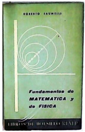 Fundamentos de Matemática y de Física.: SAUMELLS, Roberto.-