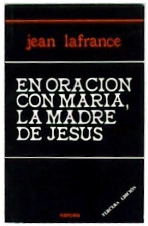 En oración con María, la Madre de: LAFRANCE, Jean.-