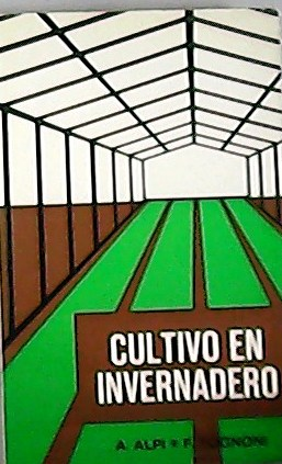 Cultivo en invernadero. Versión española de Arturo: ALPI, A. y