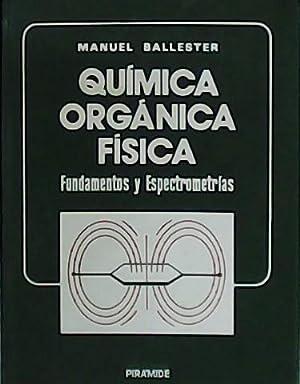 Química orgánica física. Fundamentos y Espectrometrías.: BALLESTER, Manuel.-