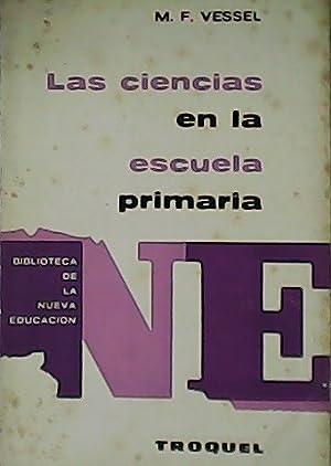 Las ciencias en la escuela primaria.: VESSEL, M. F.-