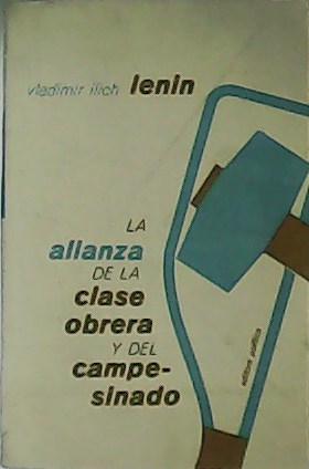 La alianza de la clase obrera y: LENIN, Vladimir Ilich.-