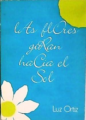 Las flores giran hacia el sol. Poesía.: ORTIZ, Luz.-
