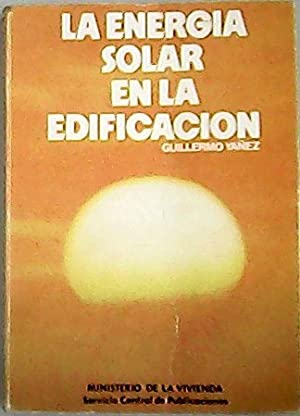 La energía solar en la edificación. Aplicación: YÁÑEZ PARAREDA, Guillermo.-