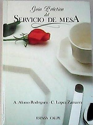 Guía practica del servicio de mesa.: RODRÍGUEZ, Alejandro Alonso y Custodio, LÓPEZ ZAMORA.-