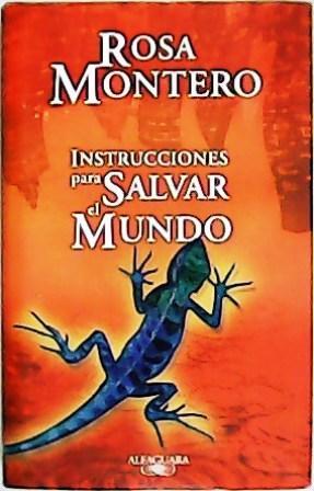 Instrucciones para salvar el mundo.: MONTERO, Rosa.-