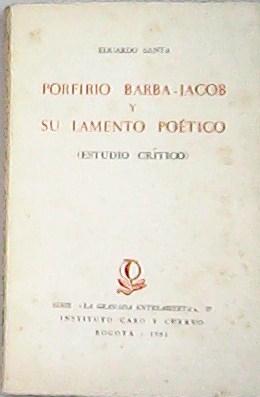Porfirio Barba-Jacob y su Lamento poético. (: SANTA, Eduardo.-