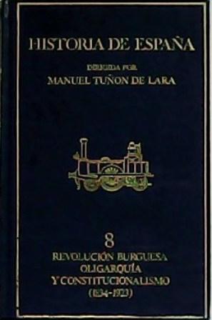 Historia de España: Revolución burguesa, oligarquía y: TORTELLA CASARES, Gabriel,