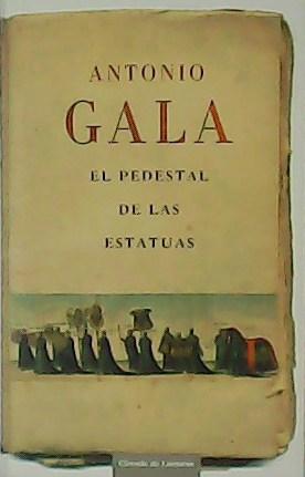 El pedestal de las estatuas.: GALA, Antonio.-