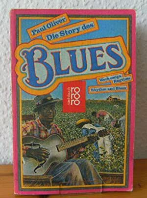 DIE STORY DES BLUES: Worksongs, Ragtime, Rhythm and Blues. Aus d. Engl. von Walter Hartmann. Tite...