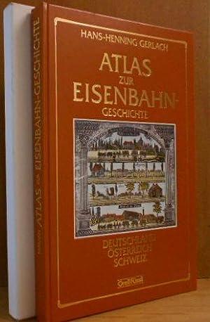 Atlas zur Eisenbahngeschichte : Deutschland, Österreich, Schweiz.: Gerlach, Hans-Henning: