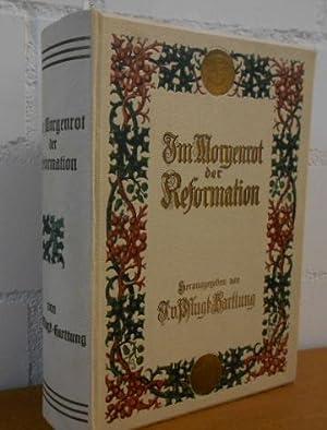 IM MORGENROT DER REFORMATION In Verbindung mit Joh. (= Johannes) Haller, Georg von Below, Walter ...