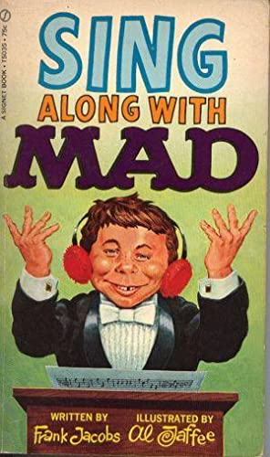 Sing along with MAD Illustrated by Al Jaffe, Edited by Albert B. Feldstein with a Foreword by Nic...