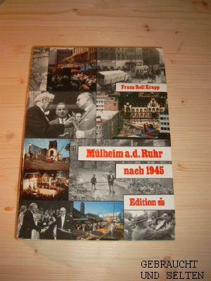 Vom Wiederaufbau und Wachstum einer Stadt. Mülheim an der Ruhr nach 1945. Hg.: Stadtsparkasse ...