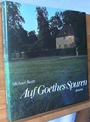 Auf Goethes Spuren : Stätten u. Landschaften.: Ruetz, Michael: