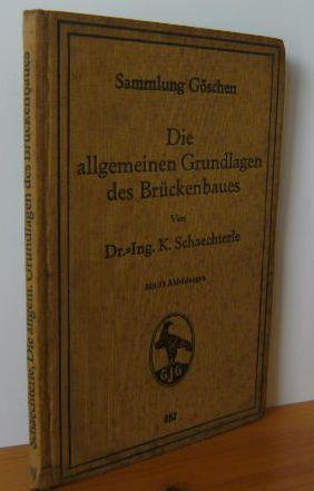 Die allgemeinen Grundlagen des Brückenbaues. Sammlung Göschen, Band 687.: Schaechterle, ...