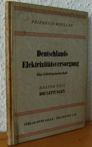 Deutschlands Elektrizitätsversorgung : Erster Teil - Die Leitungen. Eine Arbeitsgemeinschaft f...