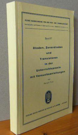 Dioden, Zenerdioden und Transistoren in der Unterrichtspraxis mit Versuchsanleitungen. Kleine ...