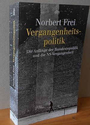 Vergangenheitspolitik - Die Anfänge der Bundesrepublik und: Frei, Norbert: