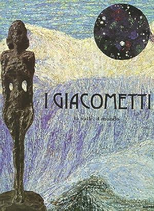 I Giacometti. La valle, il mondo: GIACOMETTI - AA.