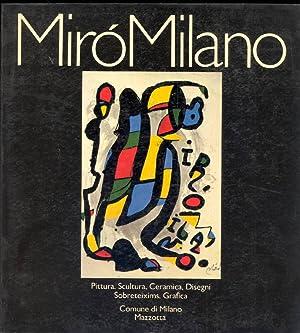 Mirò Milano. Pittura, Scultura, Ceramica, Disegni, Sobreteixims,: MIRO', Joan (Barcellona