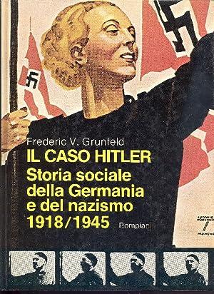 Il caso Hitler. Storia sociale della Germania: GRUNFELD Frederic V.