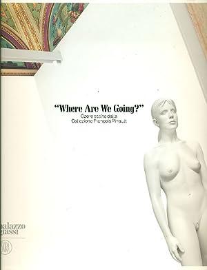 Where Are We Going? Opere scelte dalla Collezione François Pinault: GINGERA Alison M., ...