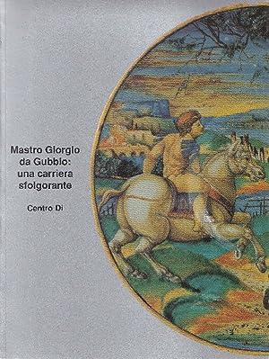 Mastro Giorgio da Gubbio: una carriera sfolgorante: BOJANI Gian Carlo