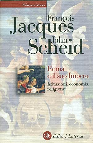 Roma e il suo impero. Istituzioni, economia,: JACQUES François, SCHEID