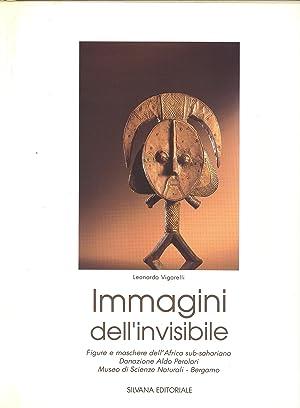 Immagini dell'invisibile. Figure e maschere dell'Africa sub-sahariana: VIGORELLI, Leonardo