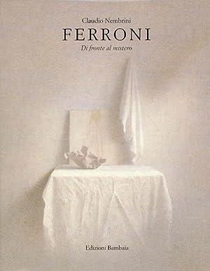 Ferroni. Di fronte al mistero: FERRONI, Gianfranco (Livorno,