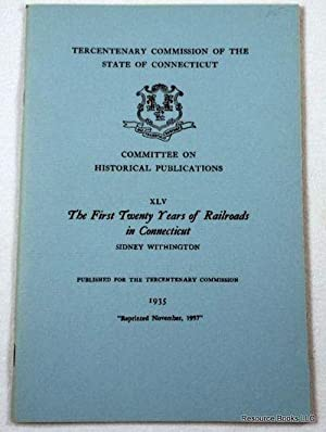 The First Twenty Years of Railroads in Connecticut. Tercentenary Commission of the State of Conne...