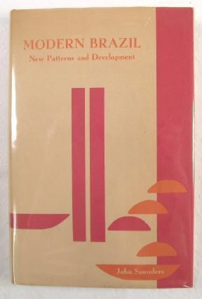 Modern Brazil : New Patterns and Development: Saunders, John, Editor.